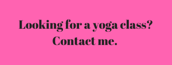 Looking for a yoga class_ Contact me.